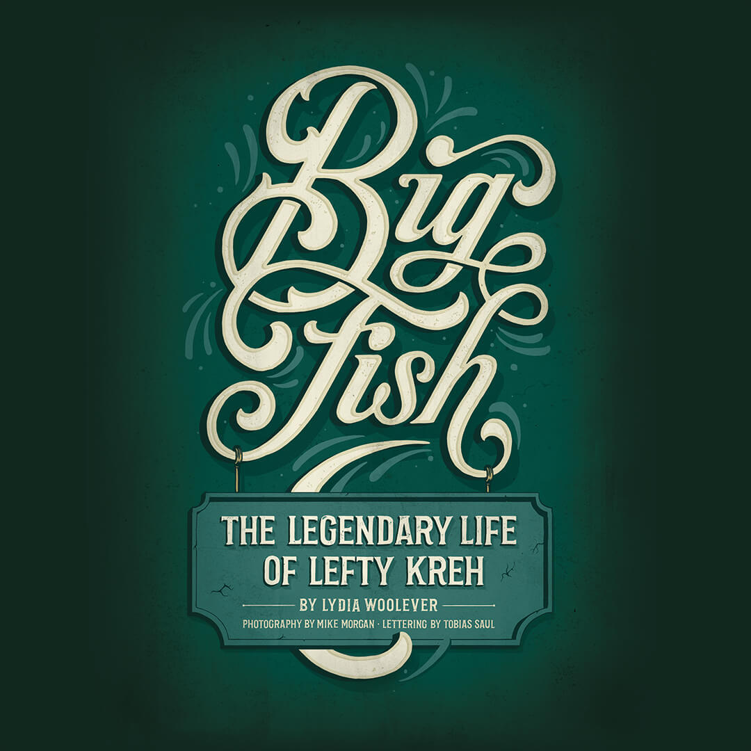 The Legendary Life of Lefty Kreh. By Lydia Woolever. Photography by Mike Morgan. Lettering by Tobias Saul.